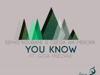 Sipho Ngubane ft. Giga Msezane & Ceega – You Know (Tukz Ancestral Remix),Sipho Ngubane ft. Giga Msezane & Ceega – You Know (Sipho Ngubane & T-Drum Remix),Sipho Ngubane ft. Giga Msezane & Ceega Wa Meropa – You Know (Original Mix),Sipho Ngubane & Ceega Wa Meropa – You Know EP