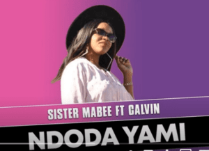 Sister Mabee Ft. Calvin – Ndoda Yami