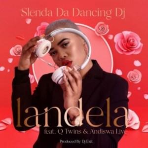 Slenda Da Dancing DJ Ft. Q Twins & Andiswa Live – Landela