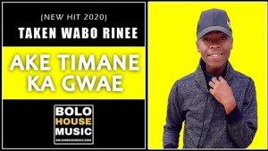 Ake Timane Ka Gwae – Taken Wabo Rinee