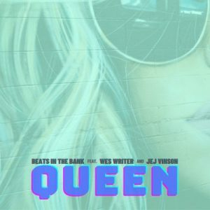 Beats In The Bank ft Wes Writer & JEJ Vinson – Queen