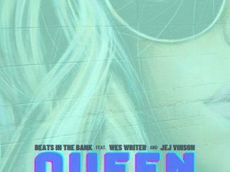 Beats In The Bank ft Wes Writer & JEJ Vinson – Queen