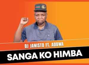 DJ Janisto – Sanga Ko Himba Ft Adowa