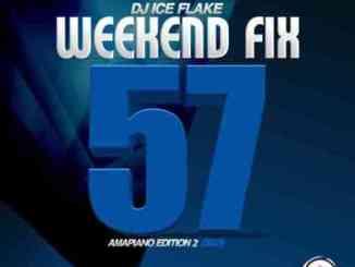Dj Ice Flake – WeekendFix 57 (Amapiano Edition 2)