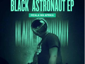 EP: Mzala Wa Afrika – Black Astronaut