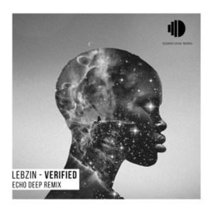 Lebzin – Verfied (I Am) [Echo Deep Remix]