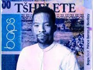 Baps – Tšhelete ft. Prince Benza & Biodizzy