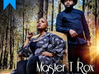 Master T Rox – Makubenjalo Ft. Lizwi