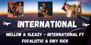 Mellow and Sleazy Ft. Focalistic & Riky Rick – International