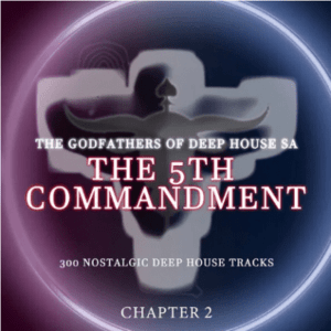 The Godfathers Of Deep House SA – The 5Th Commandment Chapter 2 Album