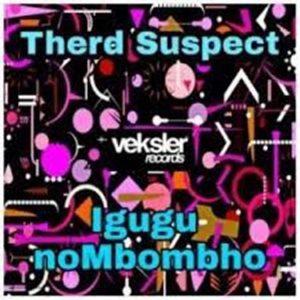 Therd Suspect – Igugu noMbombho EP