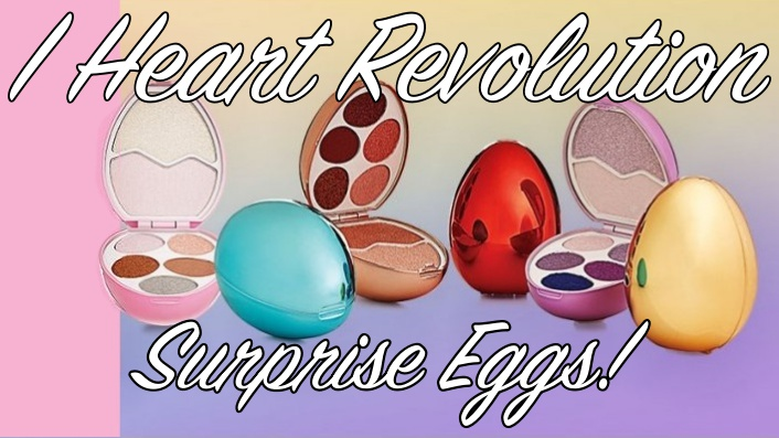 I Heart Revolution Surprise Eggs