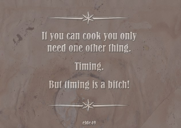 If you can cook you only  need one other thing.  Timing.  But timing is a bitch!