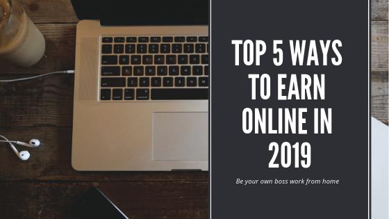 Top 5 ways to earn online in 2019