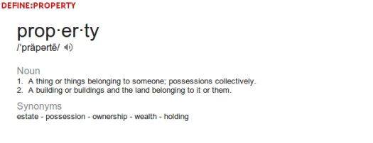 "Definition of property: a ""thing"" (which you can touch) or land"