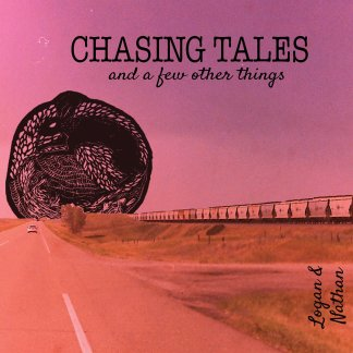 Cover shot of Logan and Nathan - Chasing Tales: And a Few Other Things