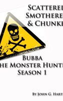 Cover Art for Scattered, Smothered, & Chunked (Bubba the Monster Hunter Season 1)