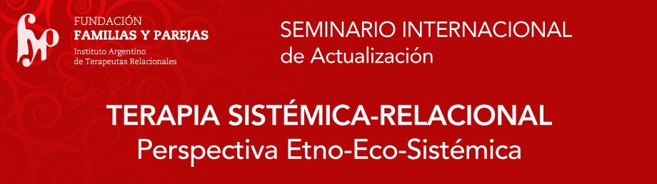 Seminario Internacional de actualización en: Terapia sistémico-relacional Perspectiva Etno-Eco- Sistémica