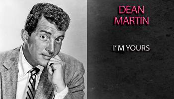 Song lyrics toI'm Yours, sung by Dean Martin inThe Stooge