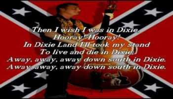 Song lyrics to Dixie, also known as Dixie's Land and I Wish I Was in Dixie