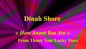 Song lyrics to How Sweet You Are (1943). Music by Arthur Schwartz, Lyrics by Frank Loesser. Performed by Dinah Shore and chorus in Thank Your Lucky Stars
