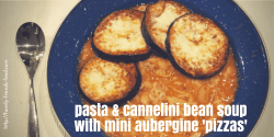 pasta & cannelini bean soup with mini aubergine 'pizzas'
