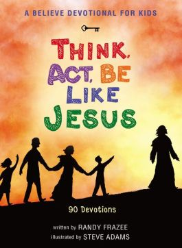Think, Act, Be Like Jesus – A Believe Devotional for Kids