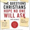 The Questions Christians Hope No One Will Ask