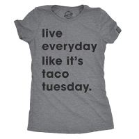 Women's Live Everyday Like It's Taco Tuesday T-shirt for Ladies