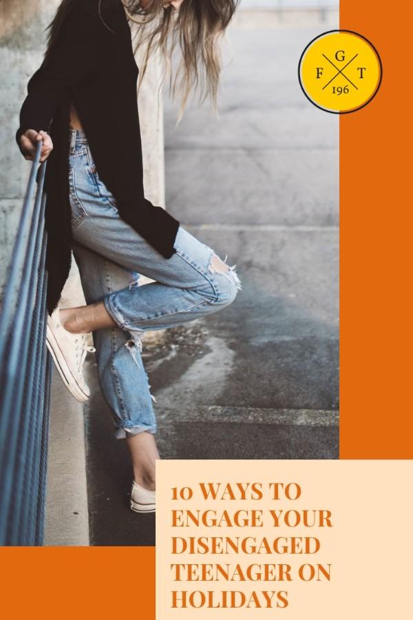 10 Ways to Engage Your Disengaged Teenager on Holidays