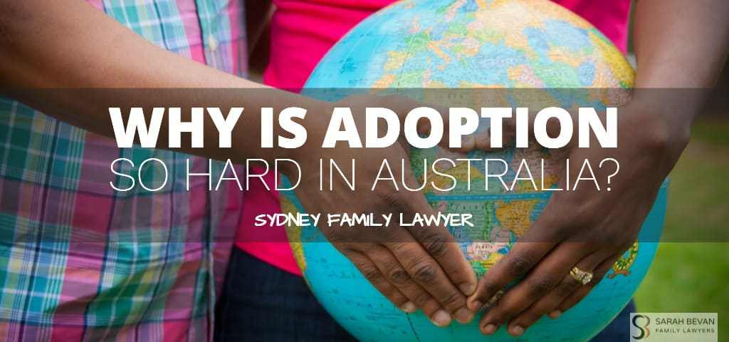 Why is adoption so hard in australia sydney family lawyers