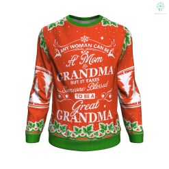 any woman can be a mom grandma but it takes someone blessed to be a great grandma UGLY CHRISTMAS SWEATER %tag familyloves.com