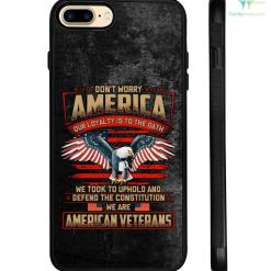 Don't worry america our loyalty is to the oath we took to uphold... Samsung, iPhone case %tag familyloves.com