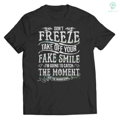 dont freeze take off .. tshirt %tag familyloves.com
