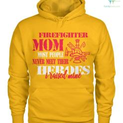 Firefighter mom most people never meet their heroes I raised mine... women t-shirt, hoodie %tag familyloves.com