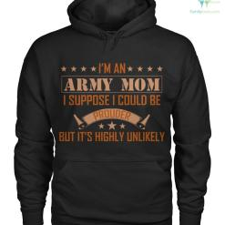 i'm an army mom i suppose i could be prouder but it's highly....Hoodies/Tshirt %tag familyloves.com