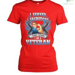familyloves.com I served I sacrificed I regret nothing I am a veteran? woman t-shirt %tag