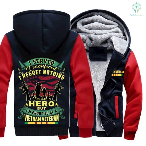 I SERVED, I SACRIFICED, I REGRET NOTHING, I AM NOT A HERO, BUT I AM PROUD TO BE A VIETNAM VETERAN HOODIE %tag familyloves.com