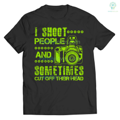 i shoot people and .... tshirt %tag familyloves.com