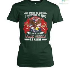 familyloves.com I wanted to serve I volunteered to serve I knew what I'd do it again woman veteran U.S Marine? t-shirt %tag