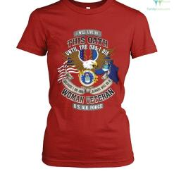 I will live by this oath until the day I die... woman veteran U.S Air Force ?t-shirt %tag familyloves.com