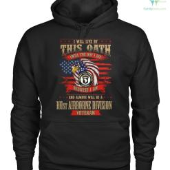 I will live by this oath until the day... 101st airborne division veteran hoodie, sweatshirt, t-shirt %tag familyloves.com