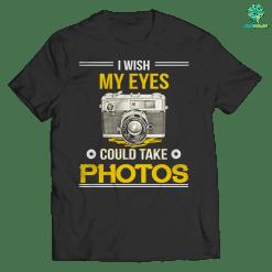 familyloves.com i wish my eyes could take photos t-shirt %tag