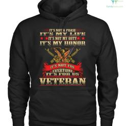 it's not a phase it's my life it's not my duty it's my honor it's not for everyone it's for us veteran Hoodie/Tshirt %tag familyloves.com