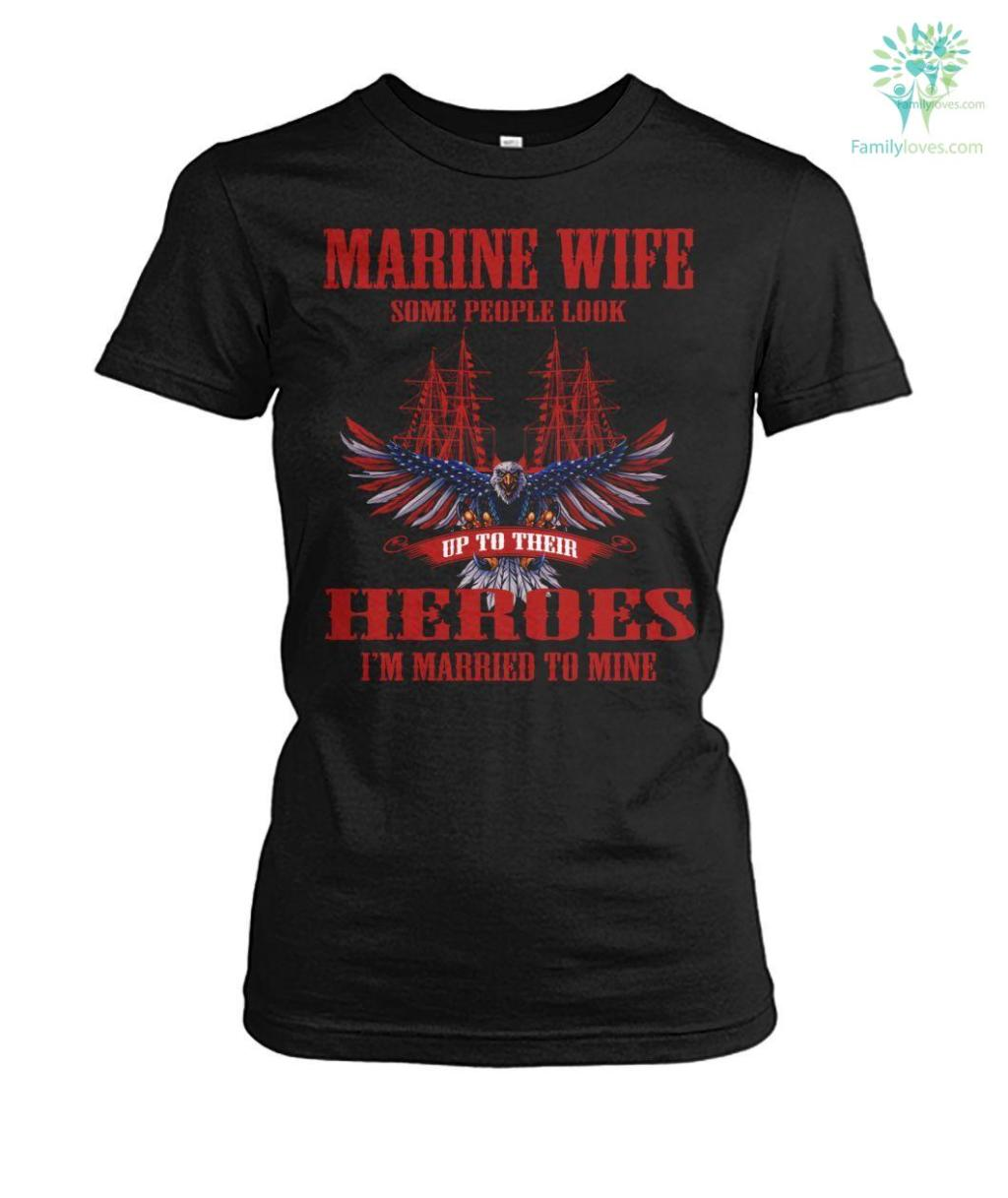 marine wife some people look up to their heroes i'm married to mine Hoodies/Tshirt Familyloves.com