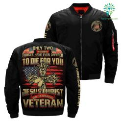 only two defining forces have ever offered to die for you jesus christ and the american veteran over print Bomber jacket %tag familyloves.com