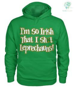 PATRIOTIC HOODIES, CREW NECK SWEATSHIRT,PREMIUM UNISEX TEE i'm so irish that i shot leprechauns!? %tag familyloves.com