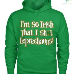PATRIOTIC HOODIES, CREW NECK SWEATSHIRT,PREMIUM UNISEX TEE i'm so irish that i shot leprechauns!? %tag familyloves.com