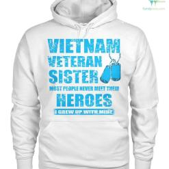 Vietnam veteran sister most people never meet their heroes I grew up with mine men, women t-shirt, hoodie %tag familyloves.com