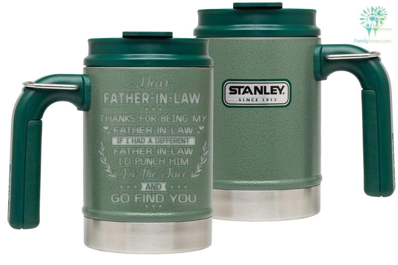 Dear Father In Law Thanks For Being My Father In Law... And Go Find You_Stanley Classic Vacuum Camp Mug %tag familyloves.com